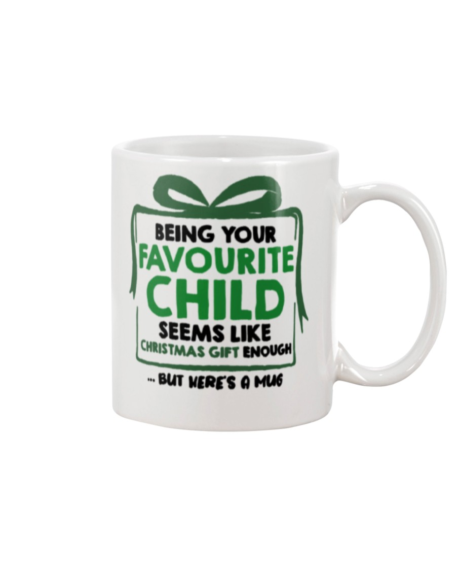Being your favorite child seems like christmas gift enough but here's a mug
