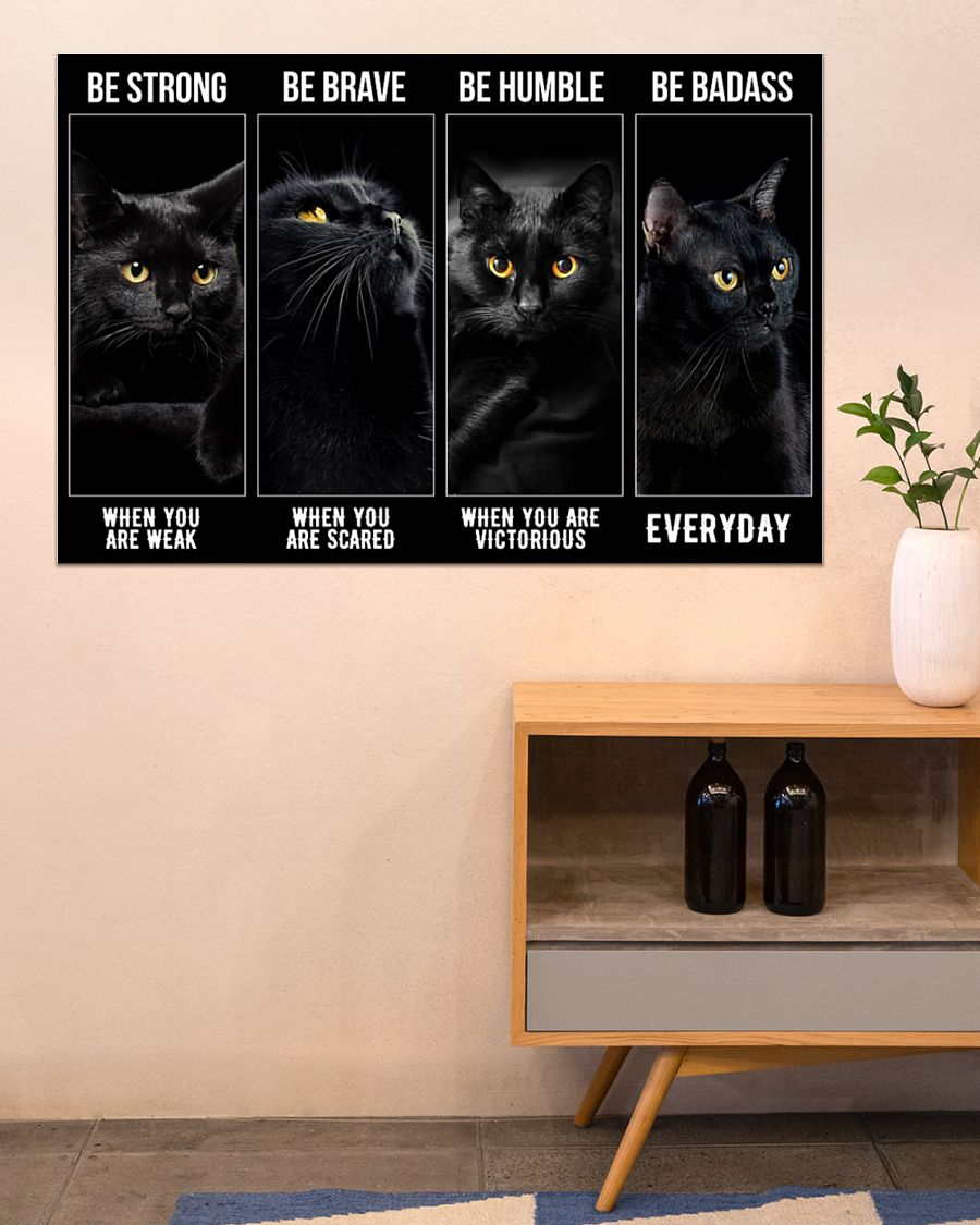 Black cat be strong be brave be humble be badass poster - LIMITED EDITION