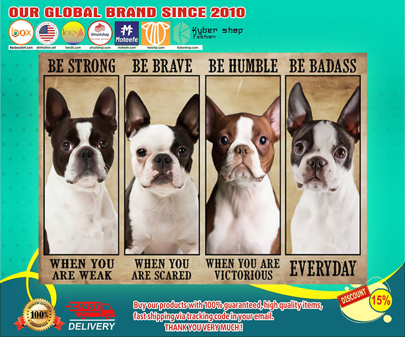 Boston terrier be strong be brave be humble be badass poster