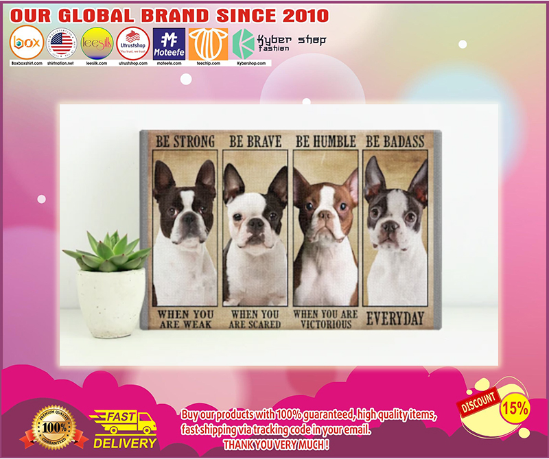 Boston terrier be strong be brave be humble be badass poster - LIMITED EDITION BBS