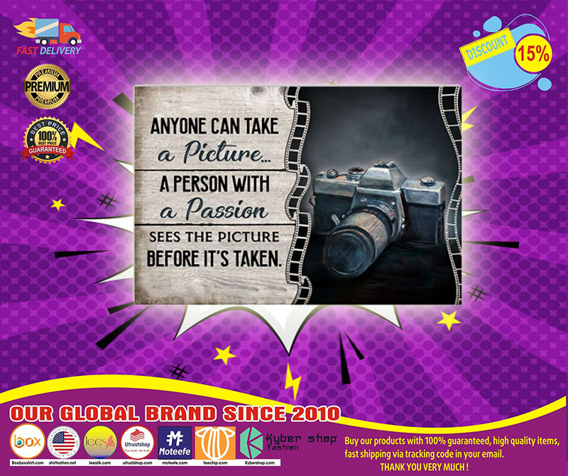 Camera anyone can take a picture a person with a passion poster