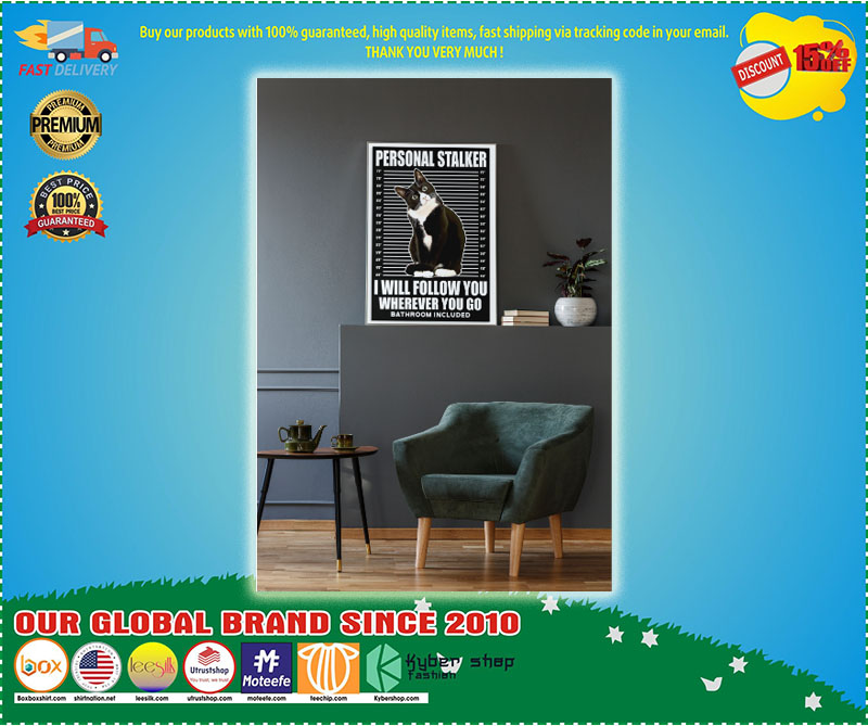 Cat Personal stalker I will follow you wherever you go bathroom included poster– LIMITED EDITION