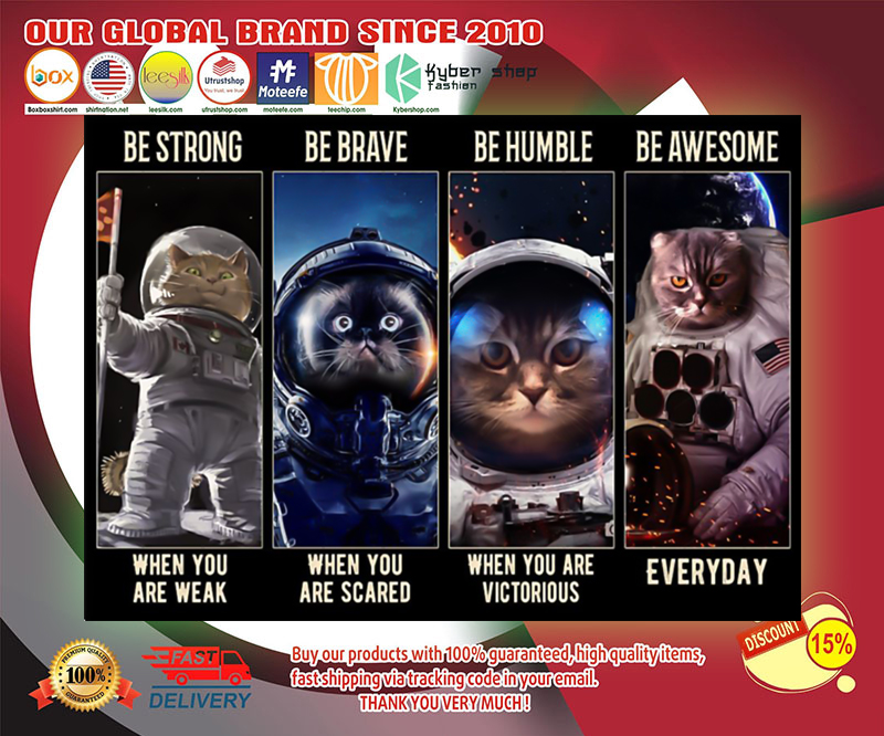 Cat astronaut be strong be brave be humble be awesome poster