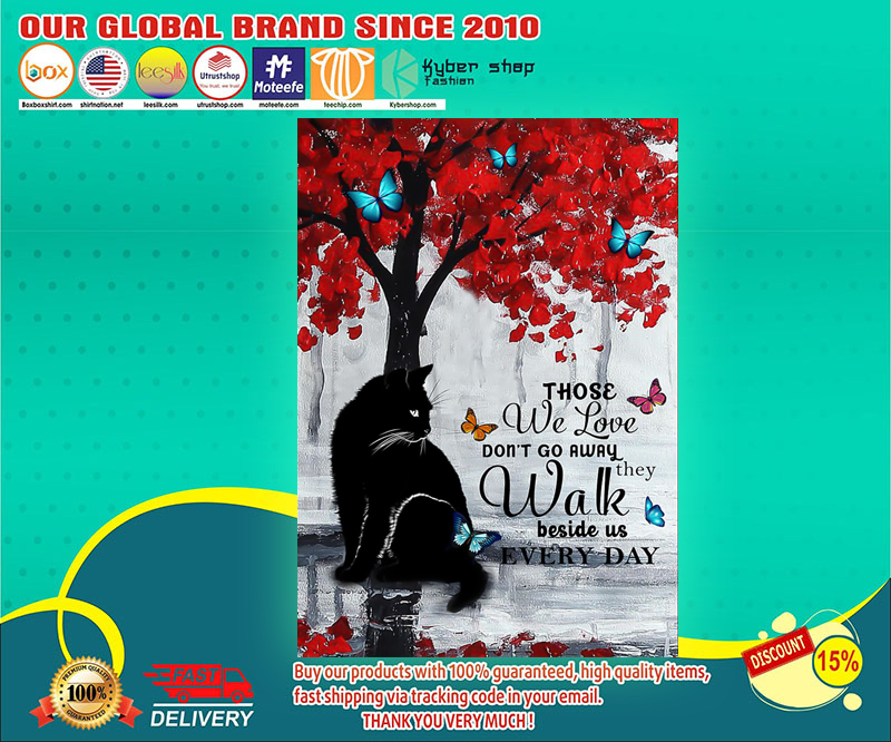 Cat those we love don't go away they walk beside us every day poster