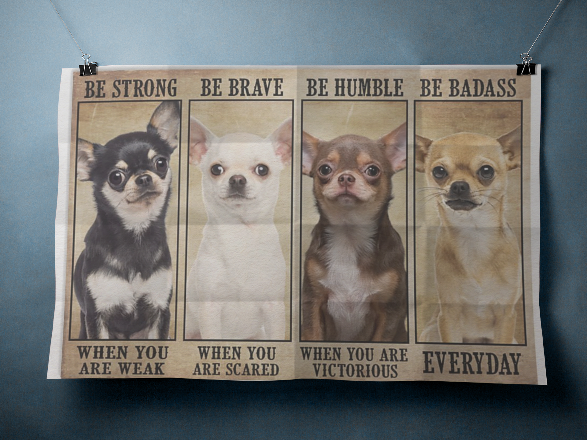 Chiahuahua be strong be brave be humble be badass poster