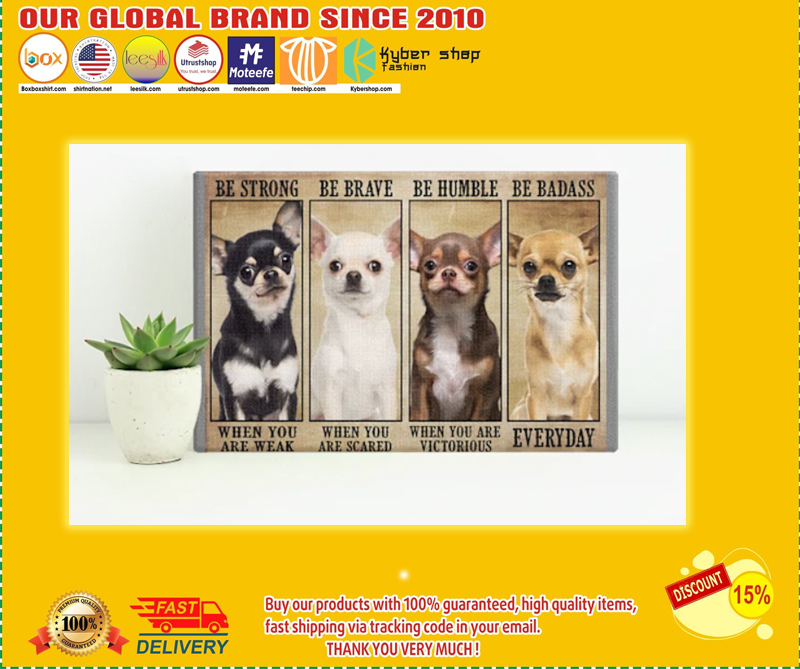 Chiahuahua be strong be brave be humble be badass poster - LIMITED EDITION BBS