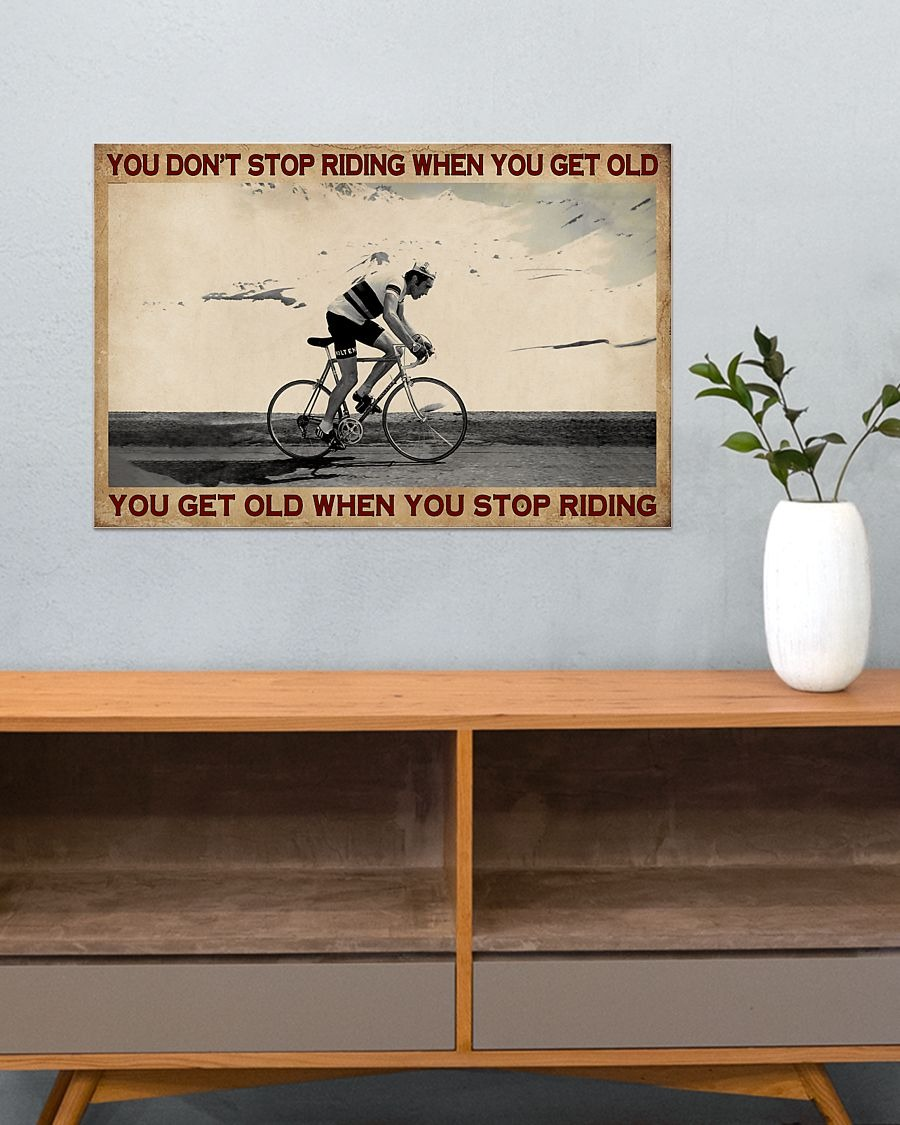 Cycling you don't stop riding when you get old poster - LIMITED EDITION