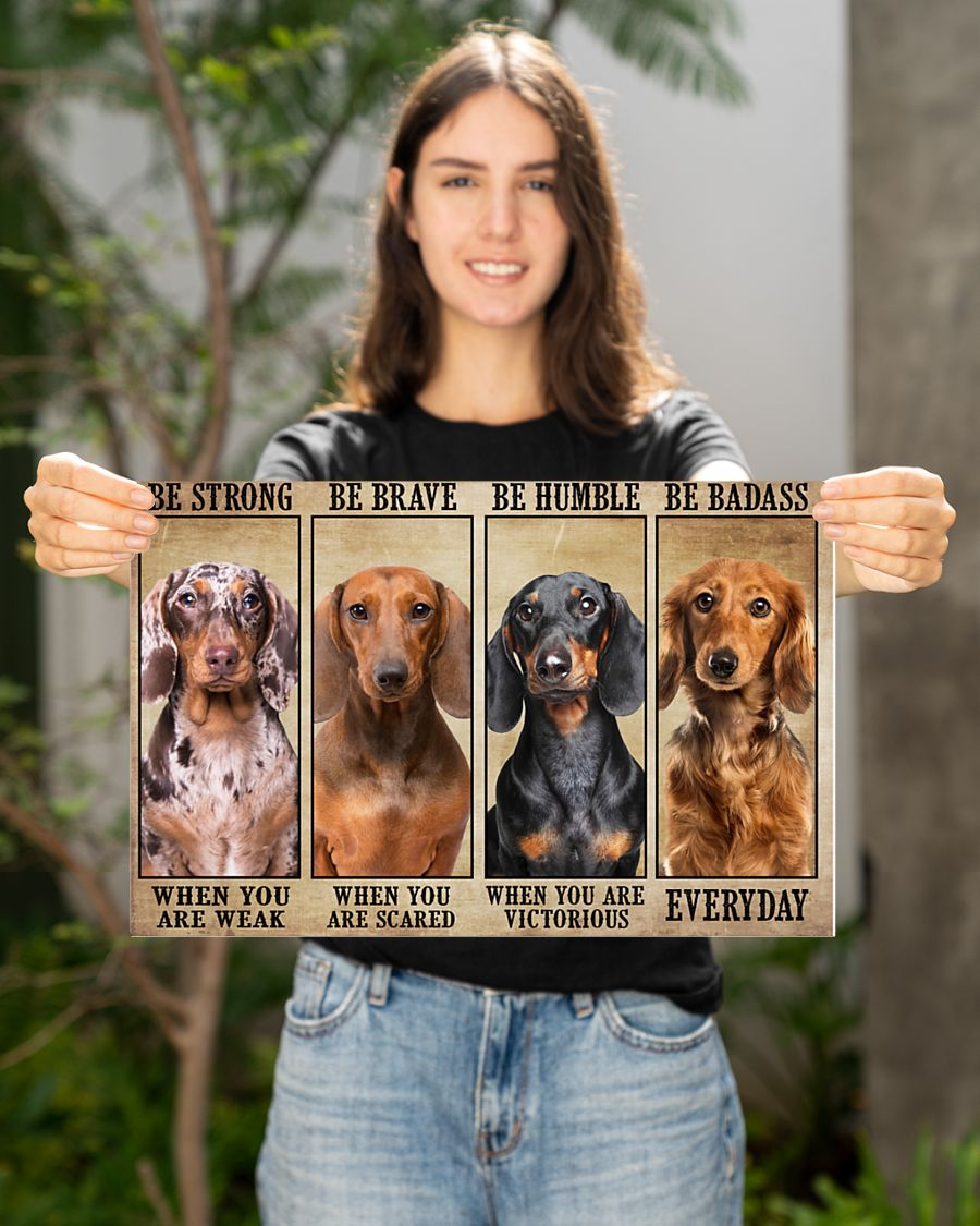 Dachshund be strong be brave be humble be badass poster – LIMITED EDITION