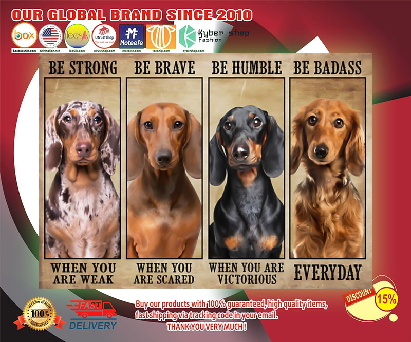 Dachshund be strong be brave be humble be badass poster