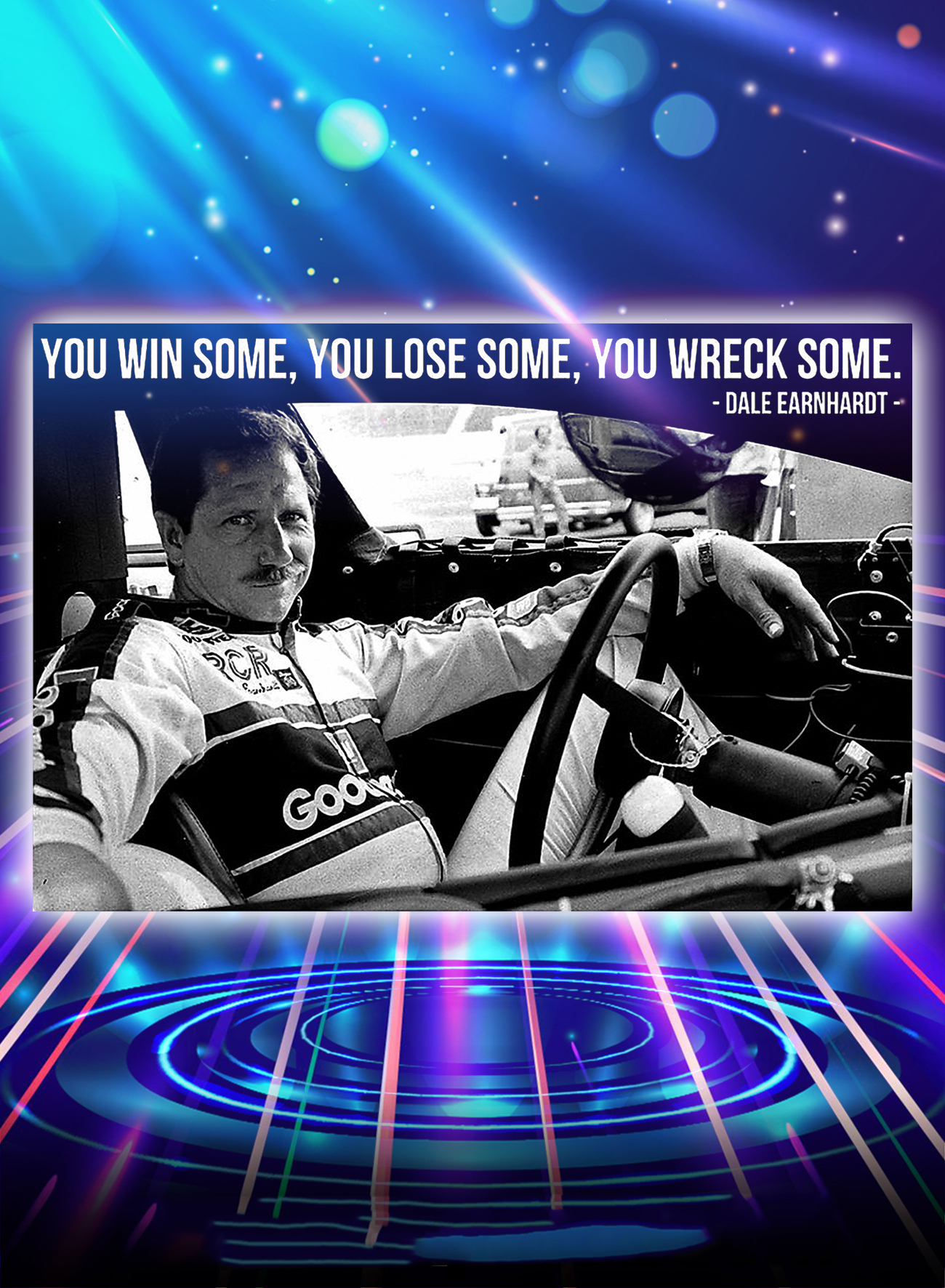 Dale earnhardt you win some you lose some you wreck some poster