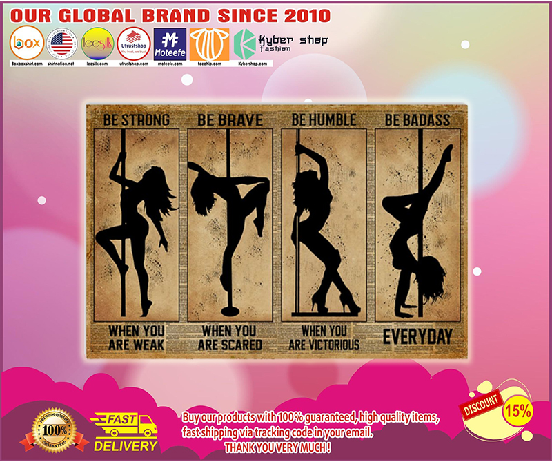 Dancing pole be strong be brave be humble be badass poster - LIMITED EDITION BBS