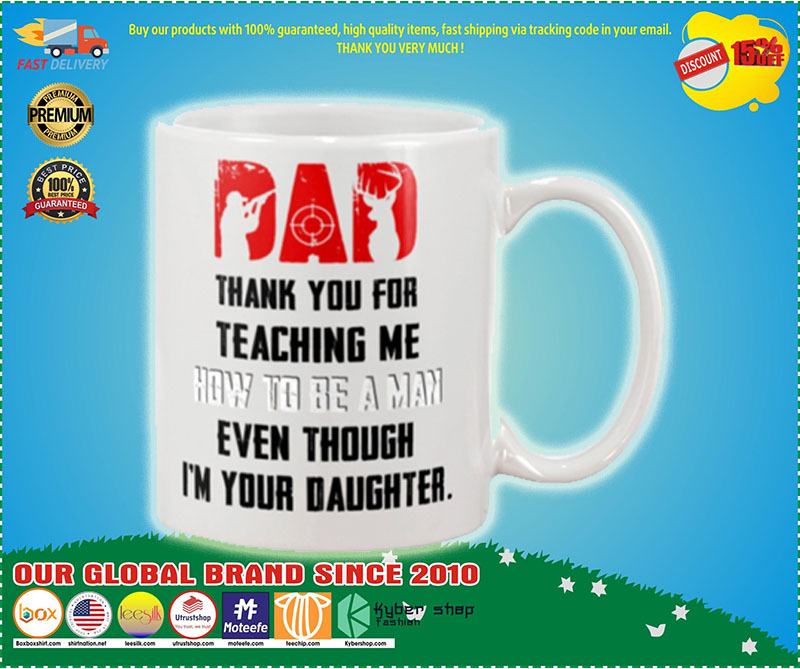 Deer hunting Dad thank you for teaching me how to be a man even though i'm your daughter mug – LIMITED EDITION