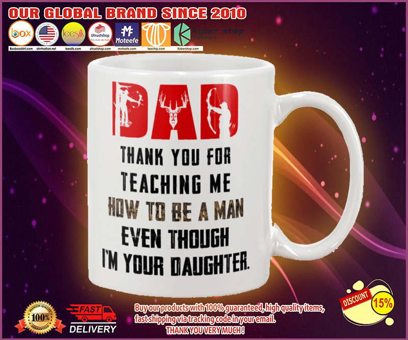 Deer hunting Dad thank you for teaching me how to be a man even though i'm your daughter mug