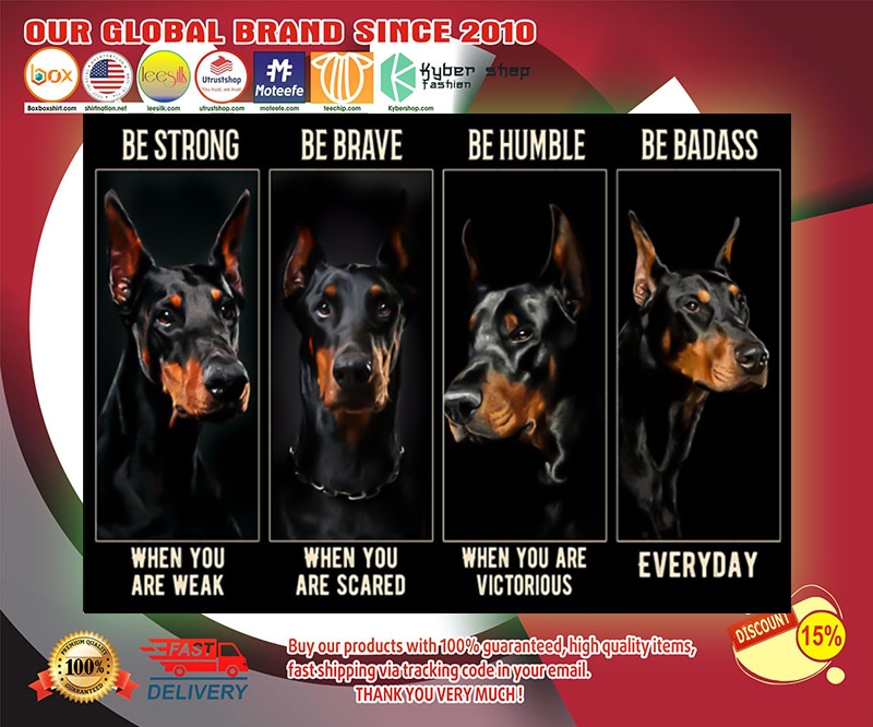 Doberman be strong be brave be humble be badass poster