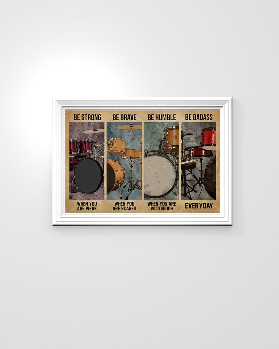 Drum be strong be brave be humble be badass poster - LIMITED EDITION