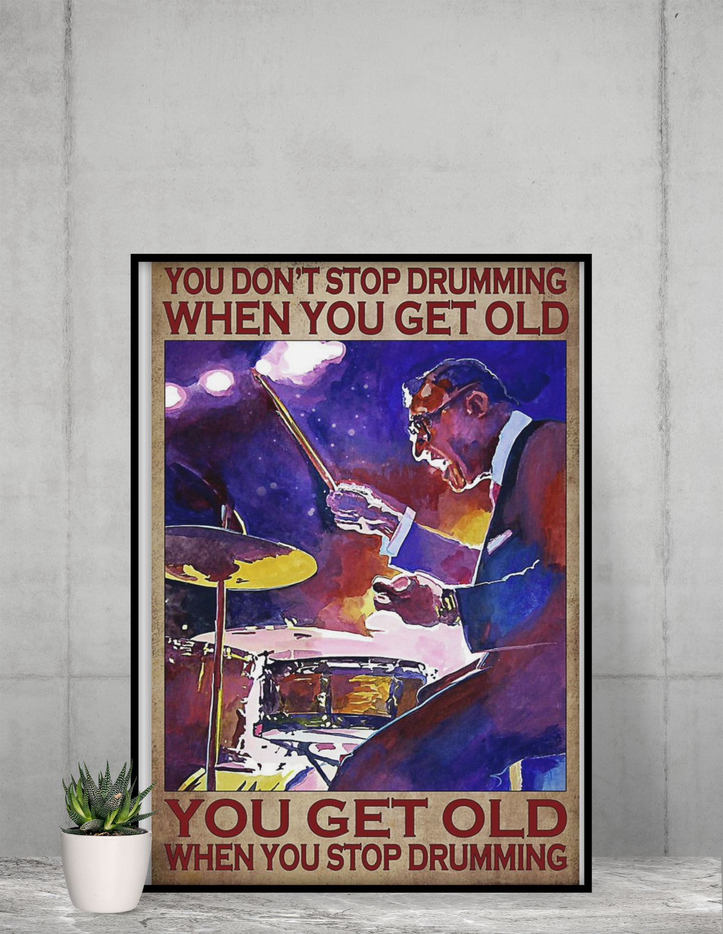 Drummer you don't stop drumming when you get old poster