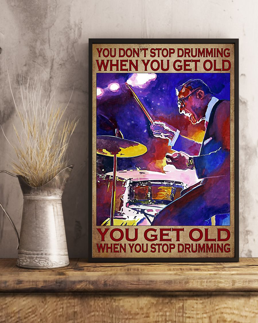 Drummer you don't stop drumming when you get old  poster – LIMITED EDITION