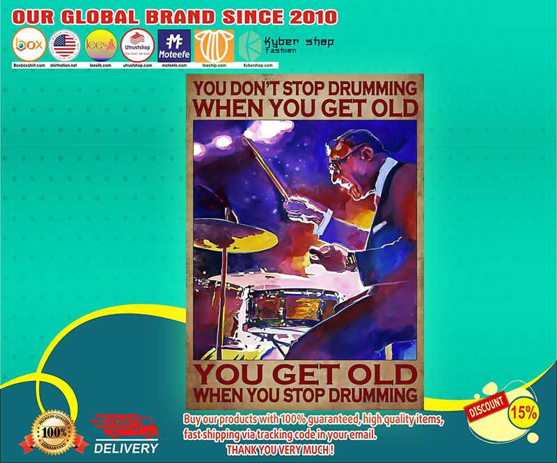 Drumming you get old when you stop drumming poster