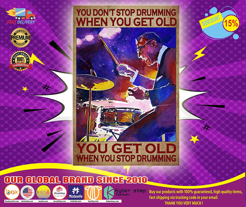 Drumming you get old when you stop drumming poster1