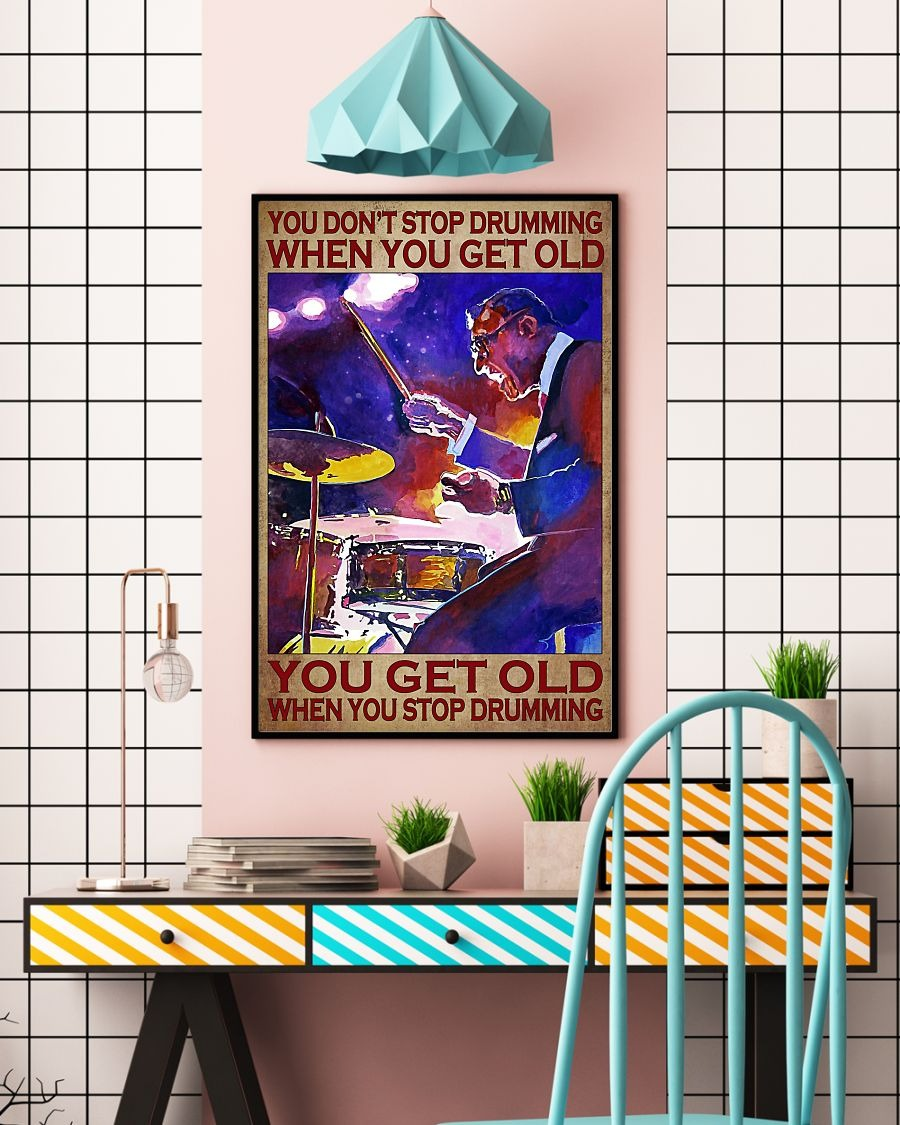Drumming you get old when you stop drumming poster - LIMITED EDITION