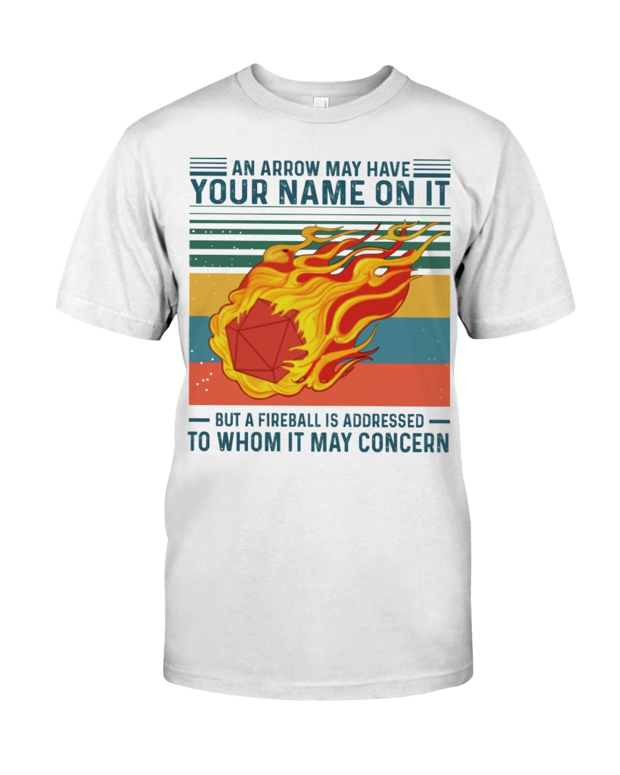 Dungeons and Dragons An arrow may have your name on it but a fireball is addressed to whom it may concern shirt