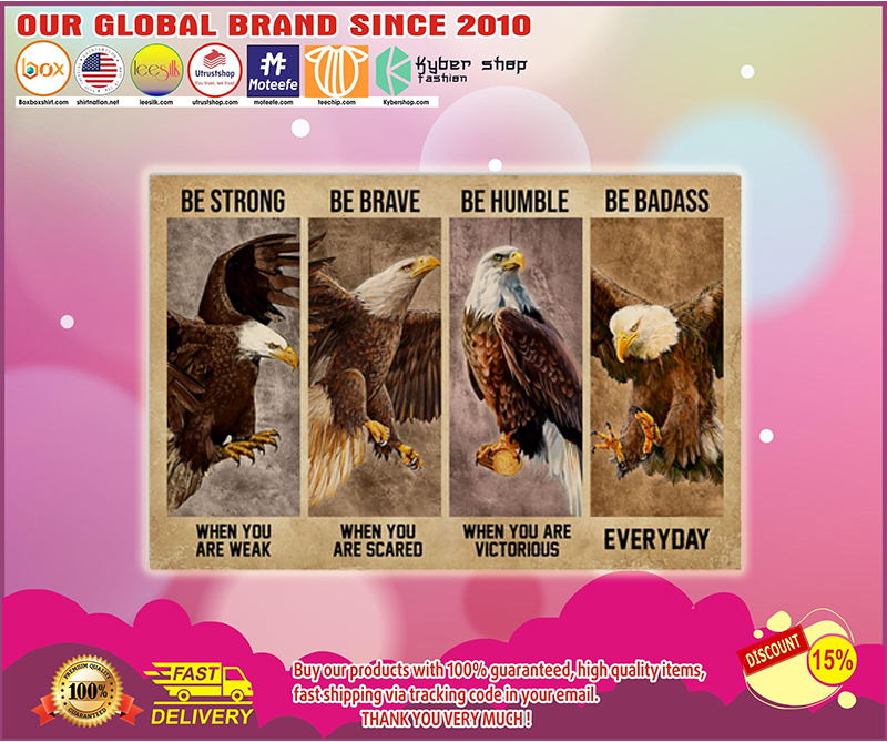Eagle be strong be brave be humble be badass poster - LIMITED EDITION BBS