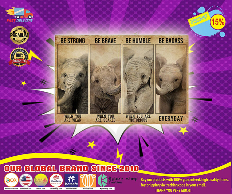 Elephant be strong be brave be humble poster