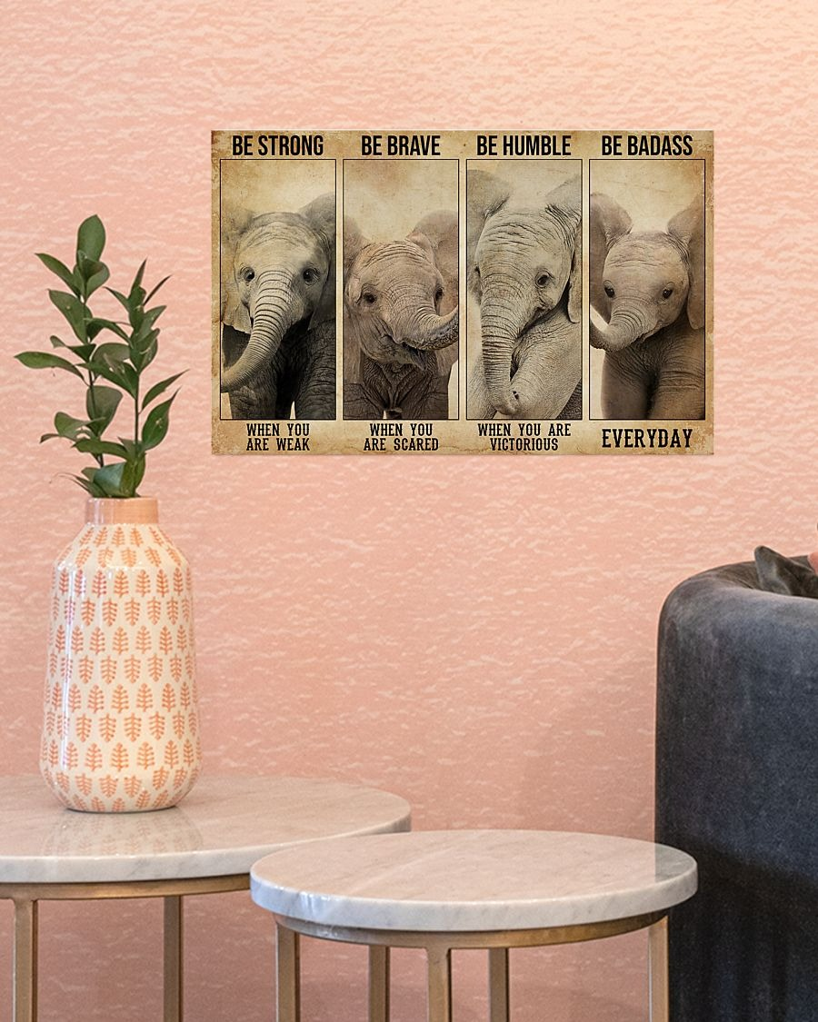 Elephant be strong be brave be humble poster - LIMITED EDITION