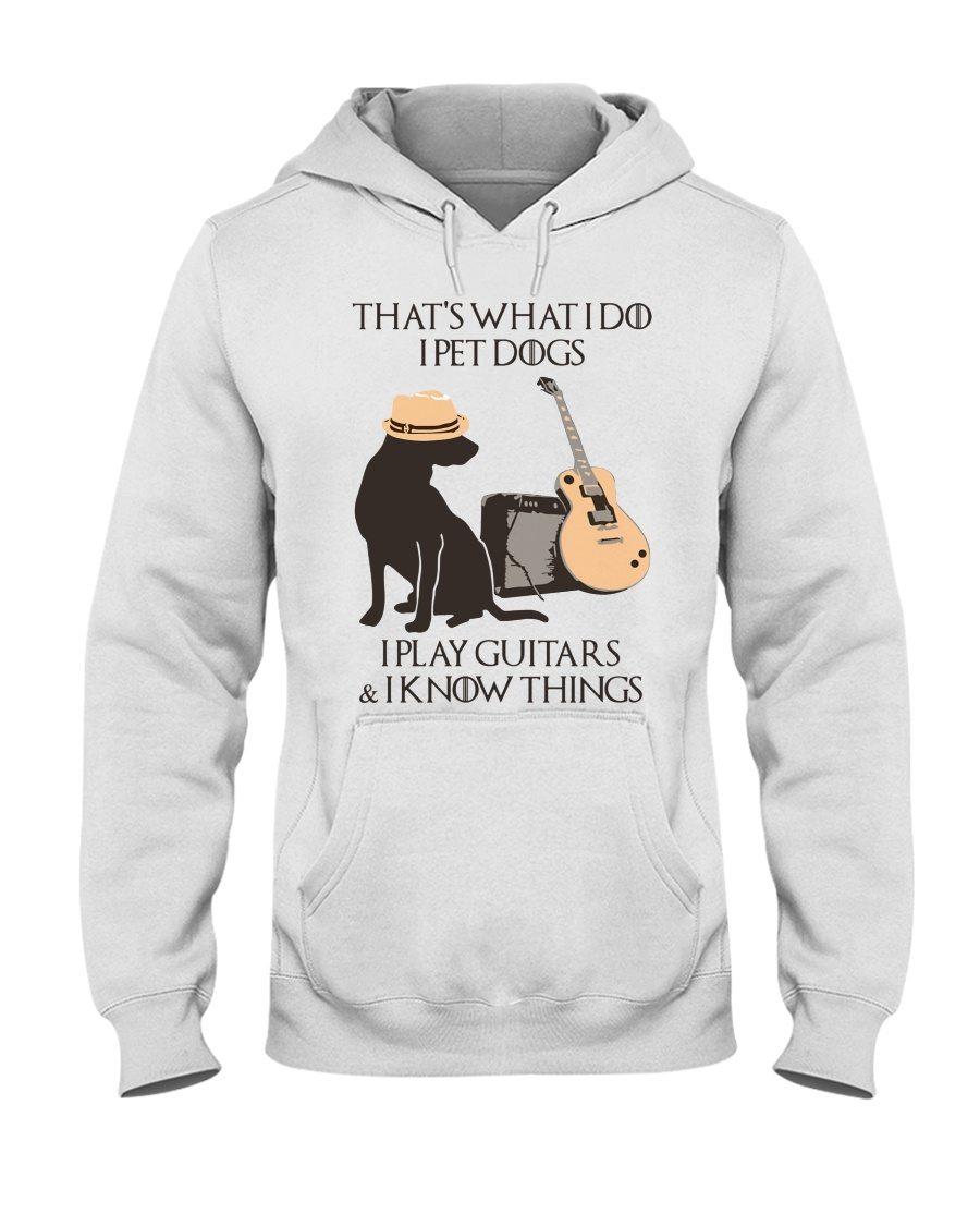 GOT That's what I do I pet dog play guitar and know things shirt