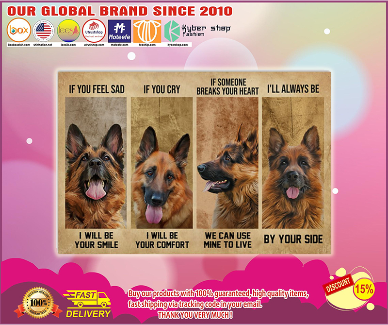 German Shepherd if you feel sad I will be your smile poster - LIMITED EDITION BBS