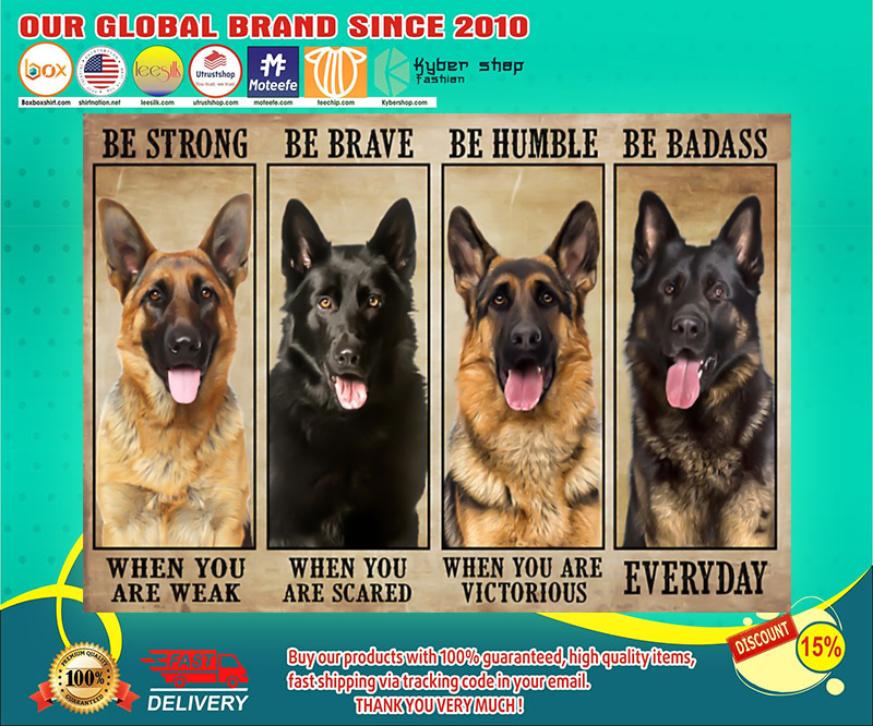 German Sherpherd be strong be brave be humble be badass poster
