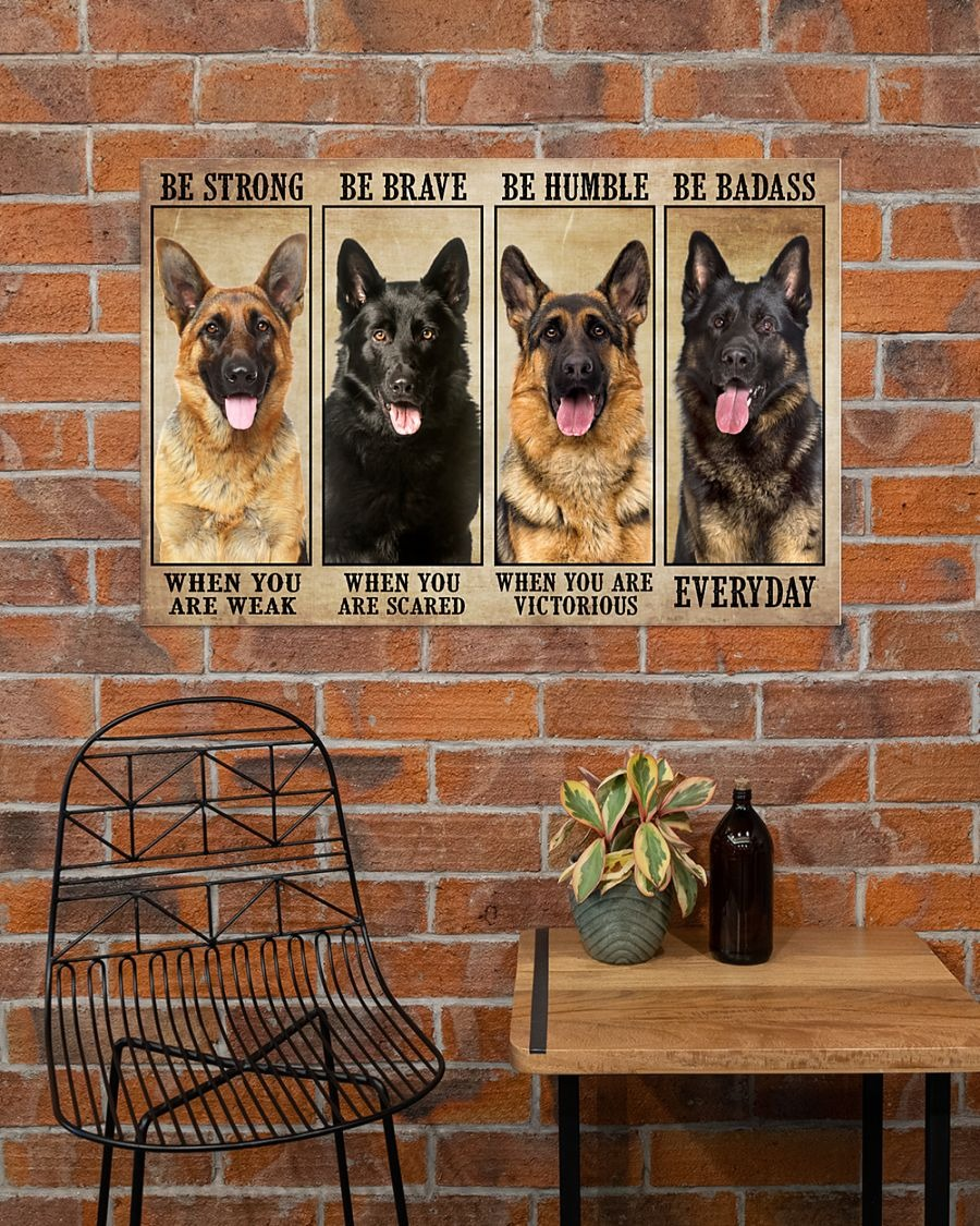 German Sherpherd be strong be brave be humble be badass poster - LIMITED EDITION