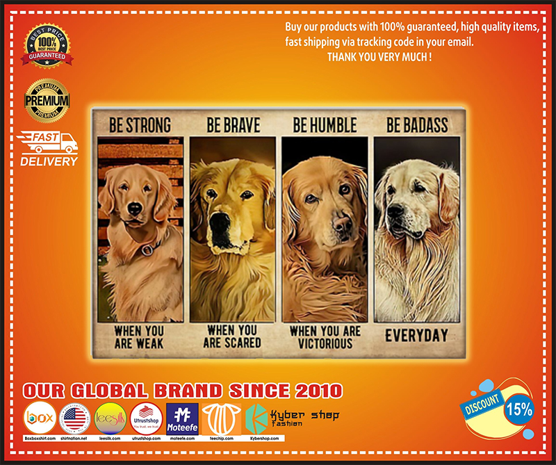 Golden Retriever be strong be brave be humble be badass poster - LIMITED EDITION BBS
