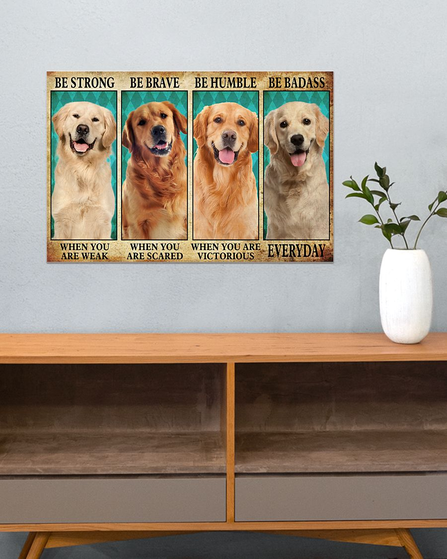 Golden Retriever be strong be brave be humble be badass poster – LIMITED EDITION