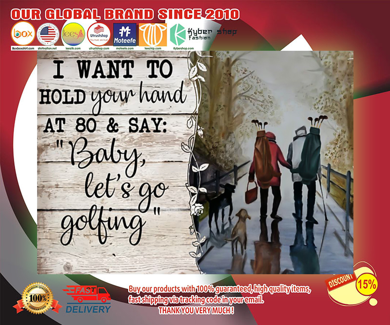 Golf I want to hold your hand at 80 and say baby let's go golfing poster