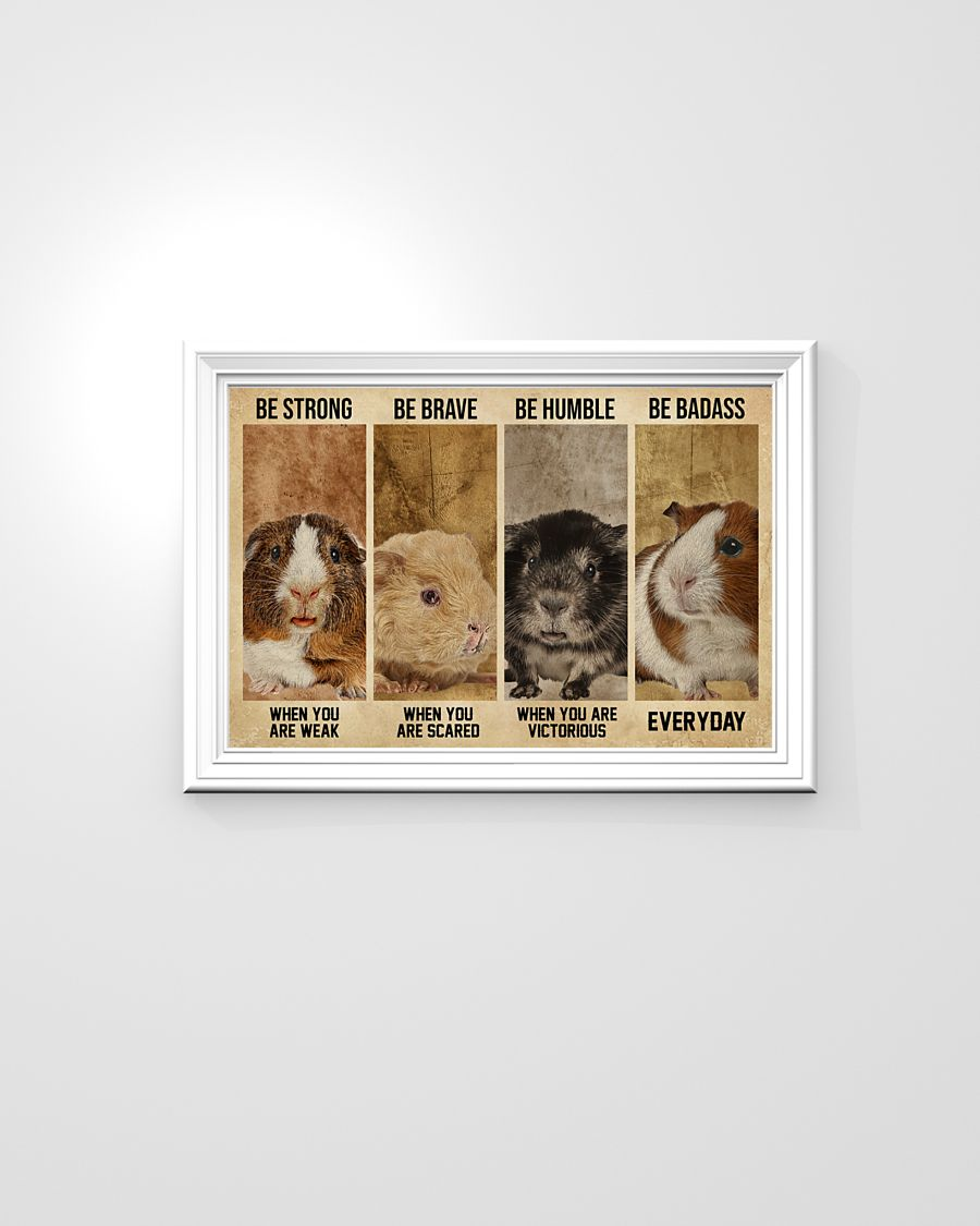 Guinea Pig be strong be brave be humble be badass poster