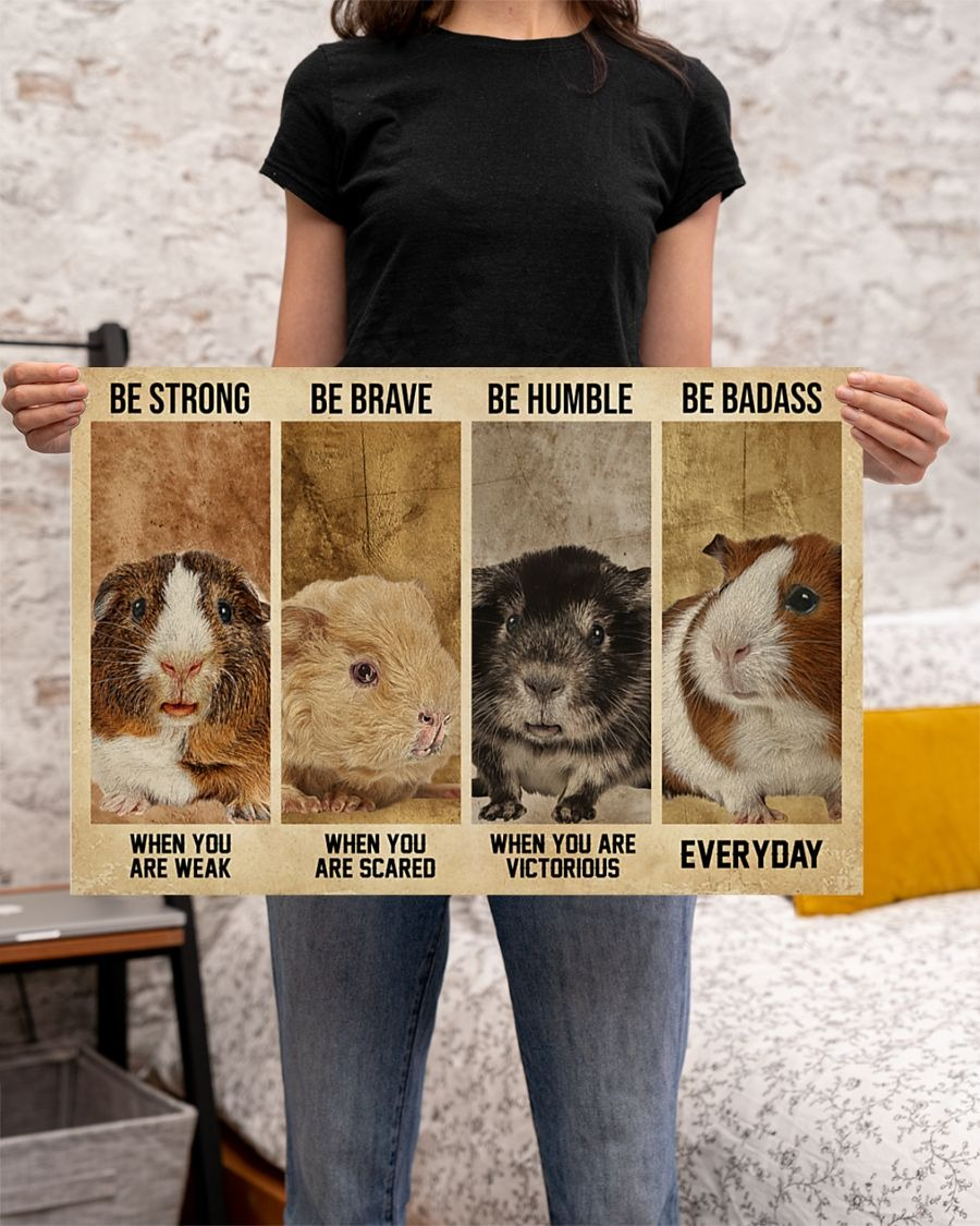Guinea Pig be strong be brave be humble be badass poster - LIMITED EDITION