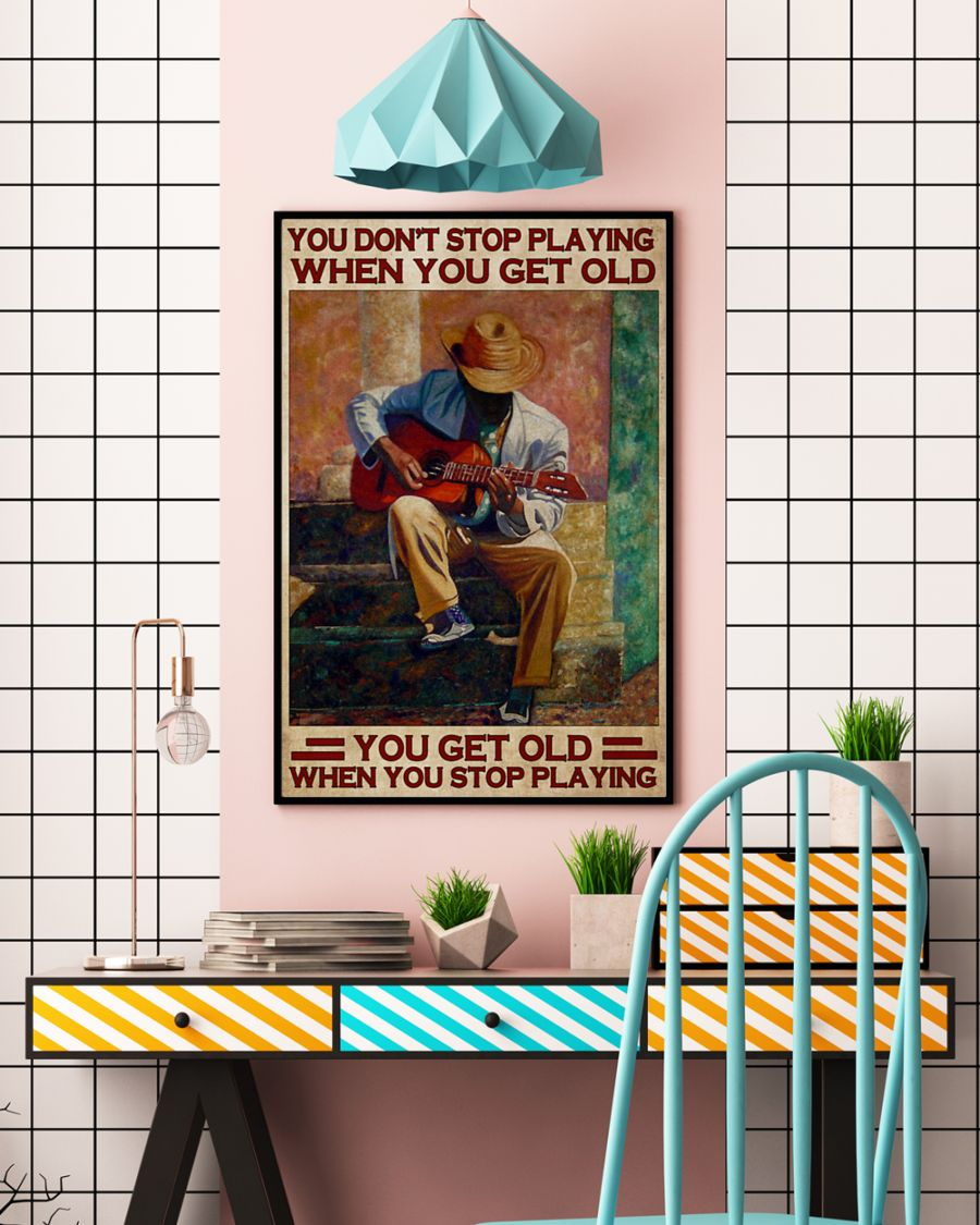 Guitar you don't stop playing when you get old poster