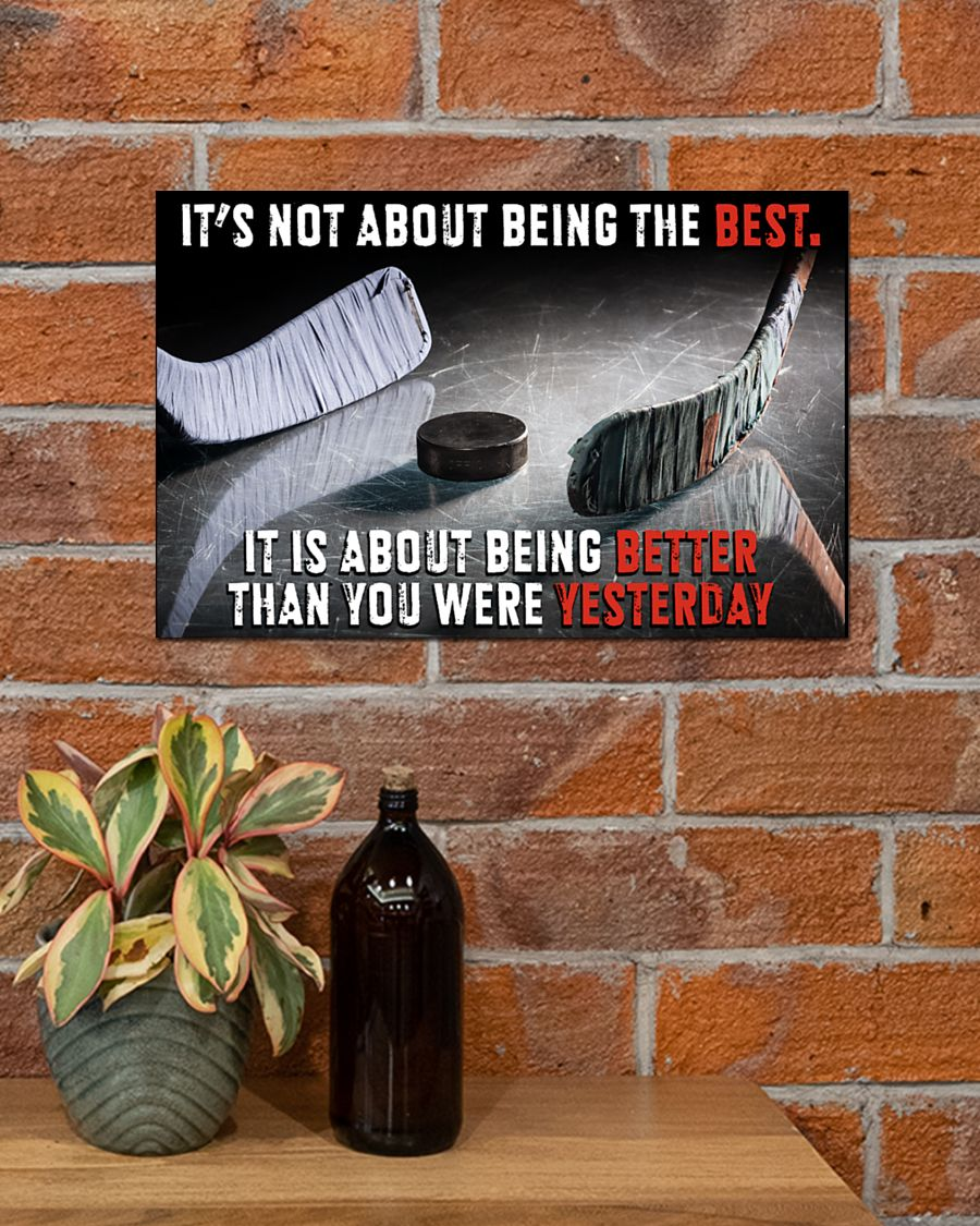 Hockey It's not about being the best it is about being better than you were yesterday poster
