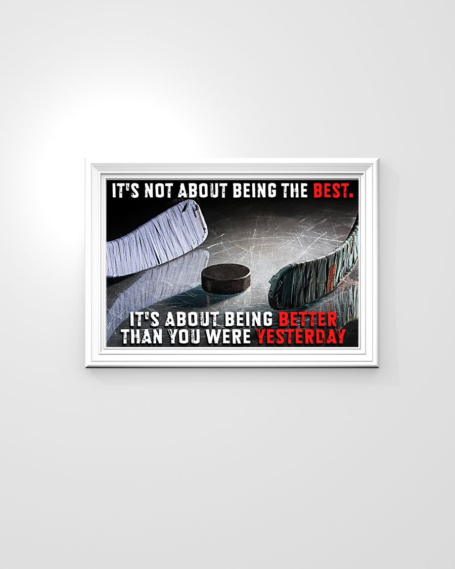 Hockey it's not about being better than you were yesterday poster - LIMITED EDITION