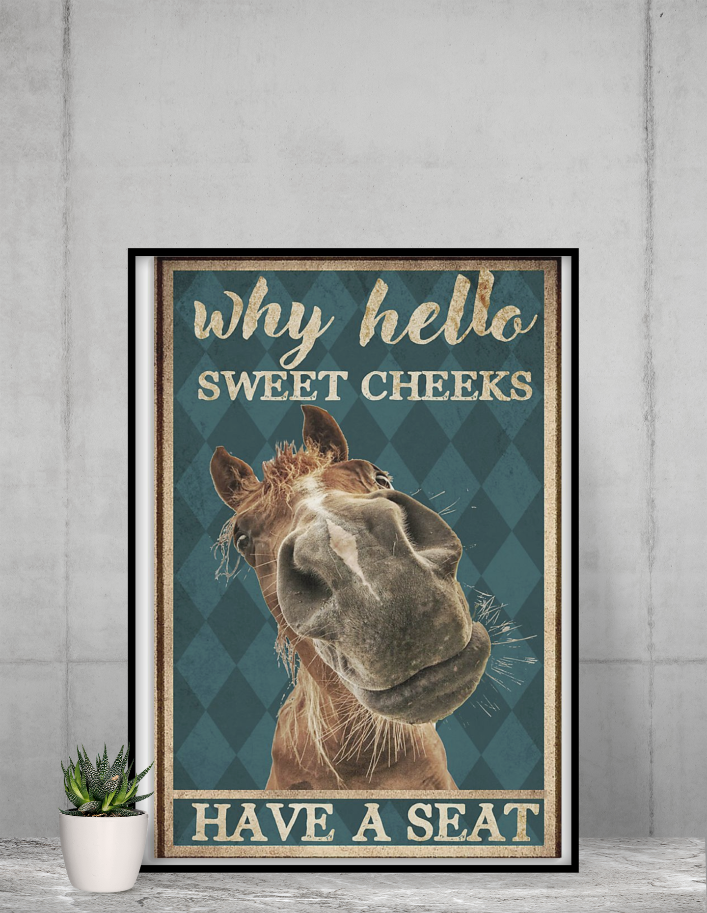 Horsse why hello sweet cheeks have a seat poster