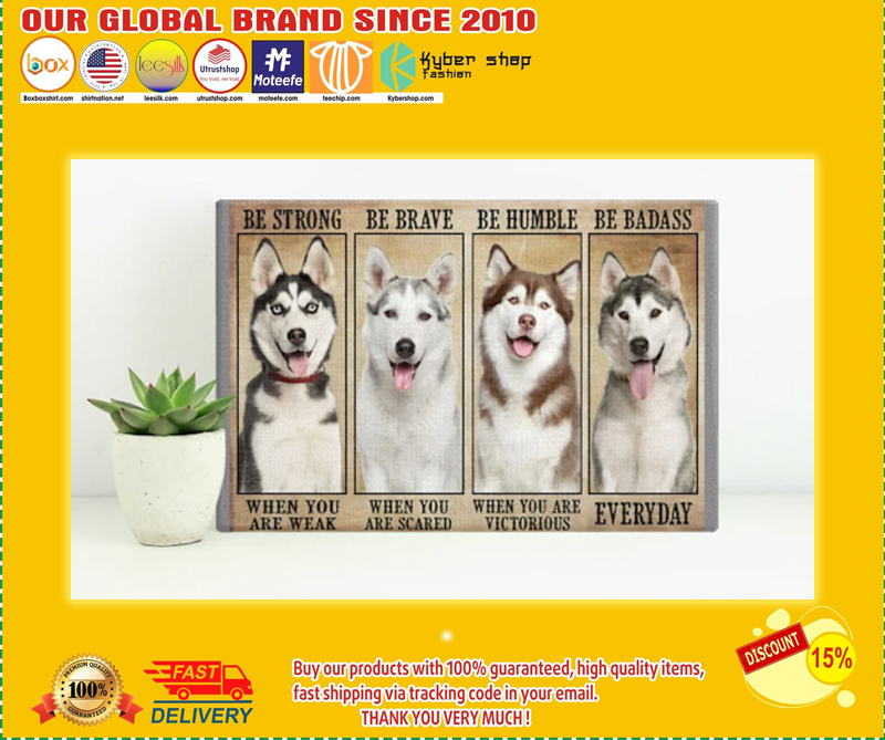Husky be strong be brave be humble be badass poster - LIMITED EDITION BBS