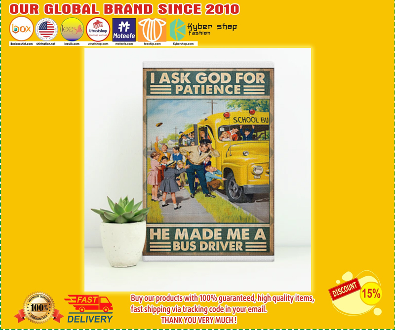 I ask god for patience he made me a bus driver poster - LIMITED EDITION BBS