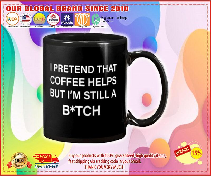 I pretend that coffee helps but i'm still a bitch mug – LIMITED EDITION