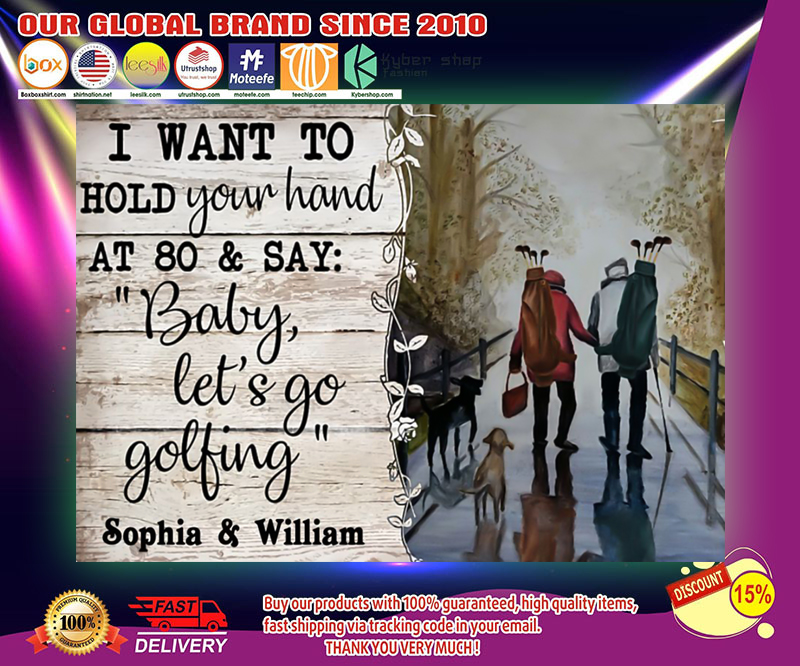 I want to hold your hand at 80 and say baby let's go golfing poster