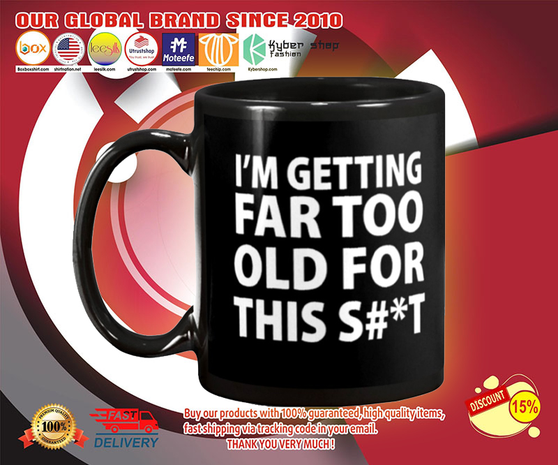 I'm getting far too old for this shit mug