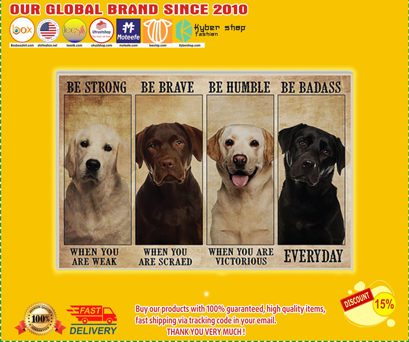 Labrador dog be strong be brave be humble be badass poster - LIMITED EDITION BBS