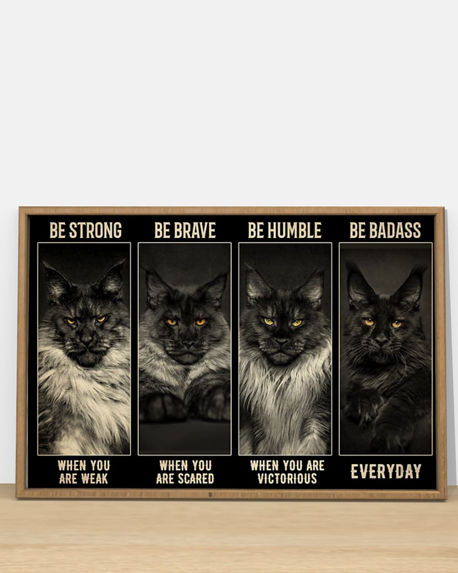 Maine Coon Cat be strong be brave be humble be badass poster - LIMITED EDITION