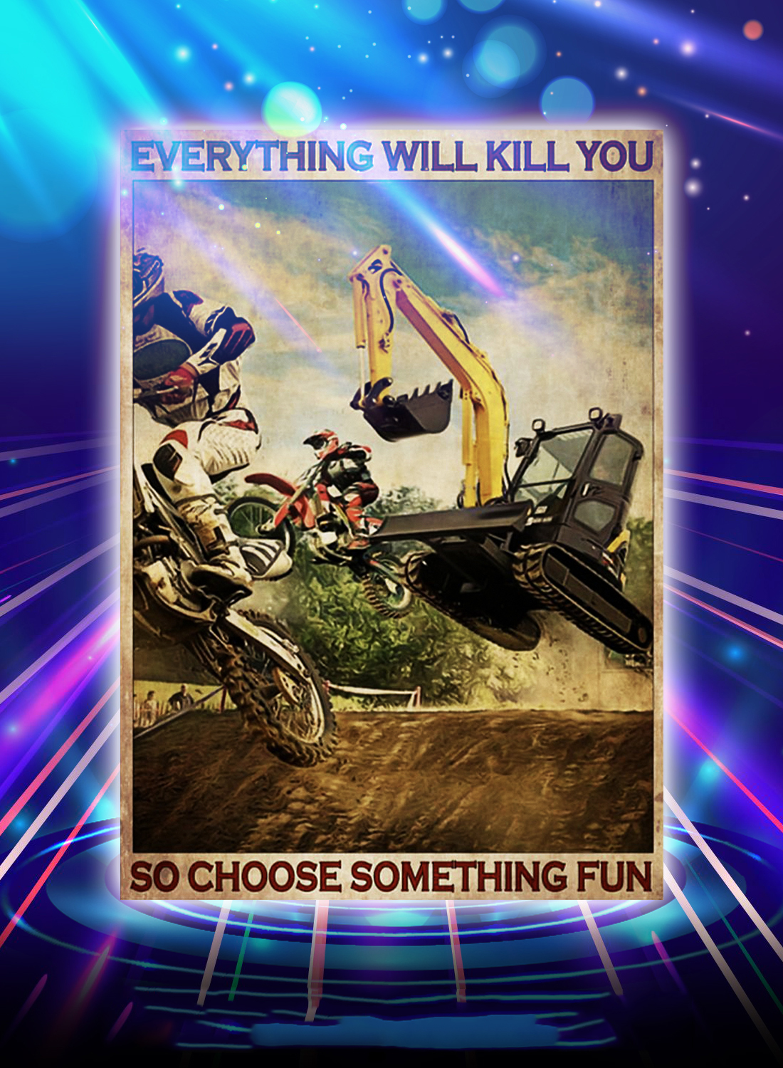 Motocross and excavator everything will kill you so choose something fun poster