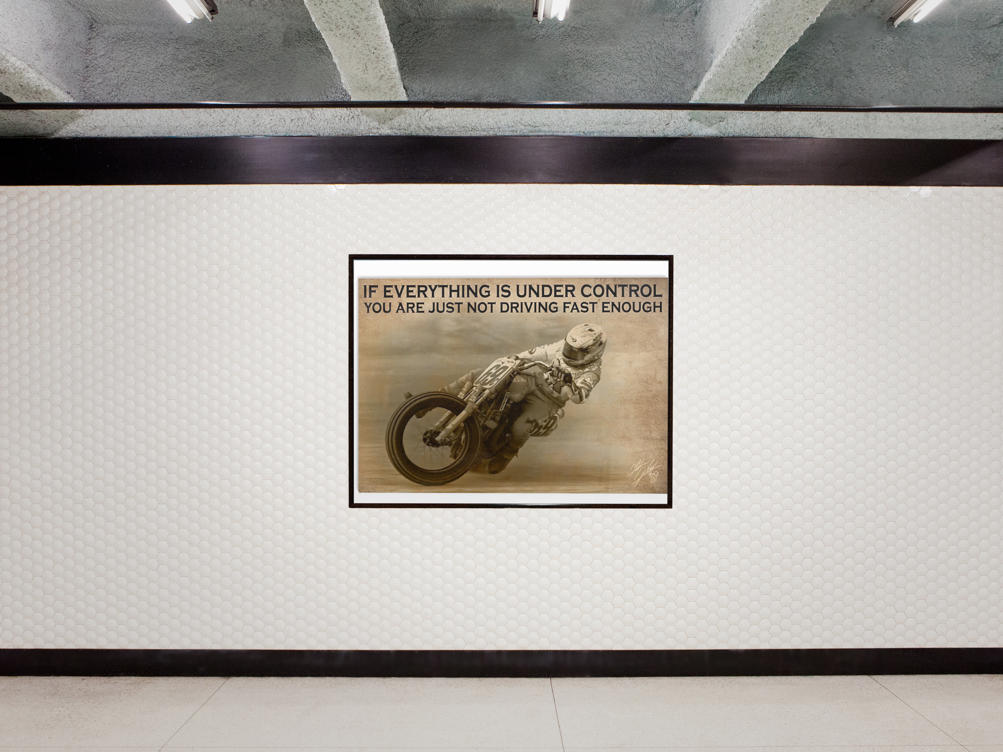 if everything is under control you are just not riding fast enough poster
